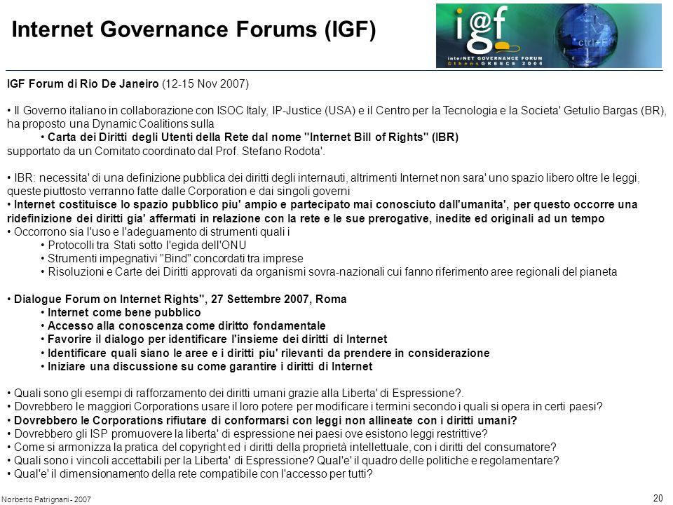 20 Norberto Patrignani - 2007 IGF Forum di Rio De Janeiro (12-15 Nov 2007) Il Governo italiano in collaborazione con ISOC Italy, IP-Justice (USA) e il