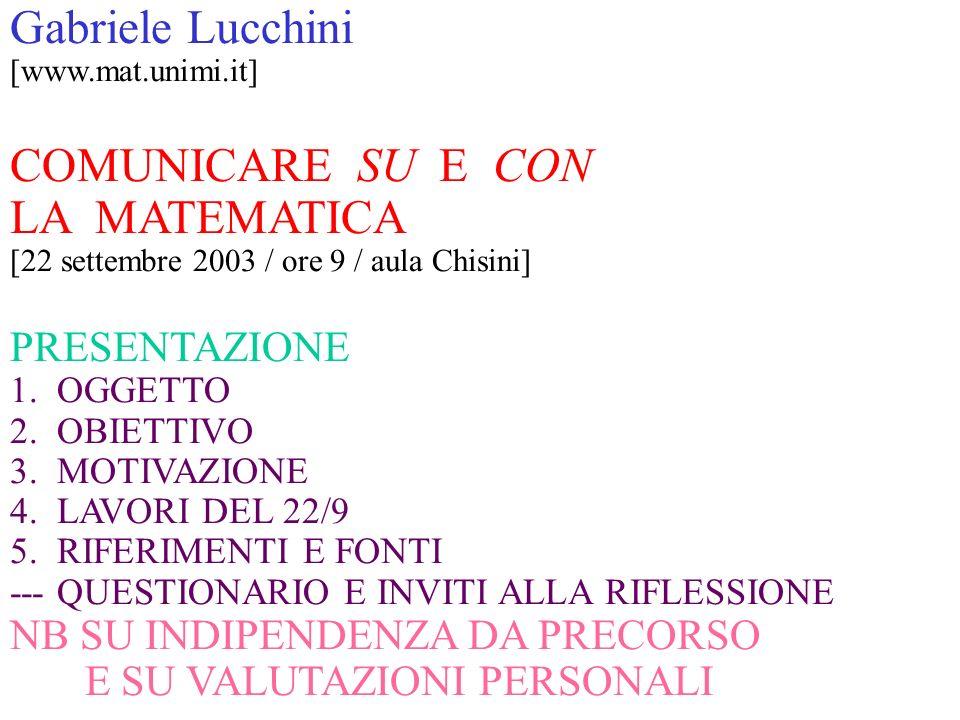 Gabriele Lucchini [www.mat.unimi.it] COMUNICARE SU E CON LA MATEMATICA [22 settembre 2003 / ore 9 / aula Chisini] PRESENTAZIONE 1.