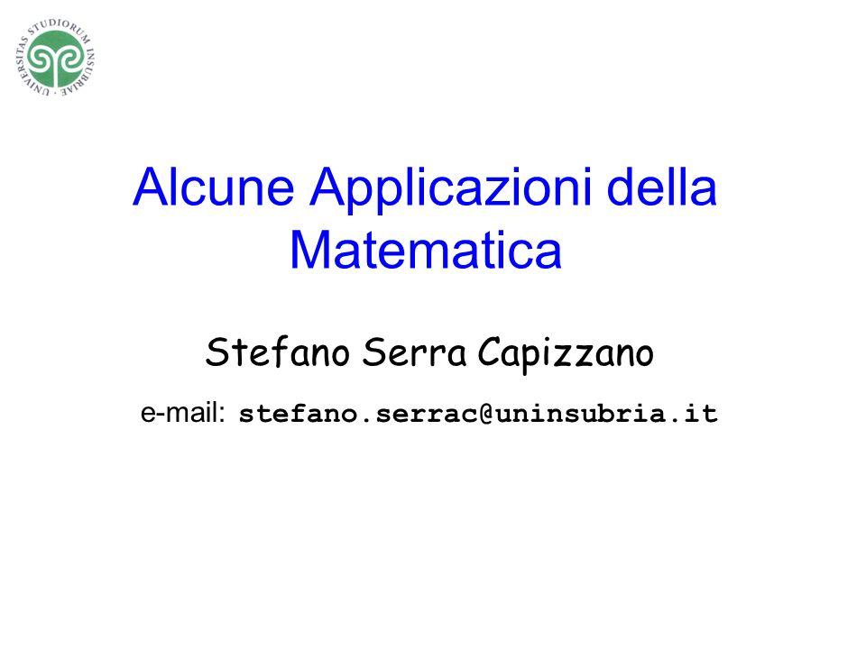 Alcune Applicazioni della Matematica Stefano Serra Capizzano e-mail: stefano.serrac@uninsubria.it