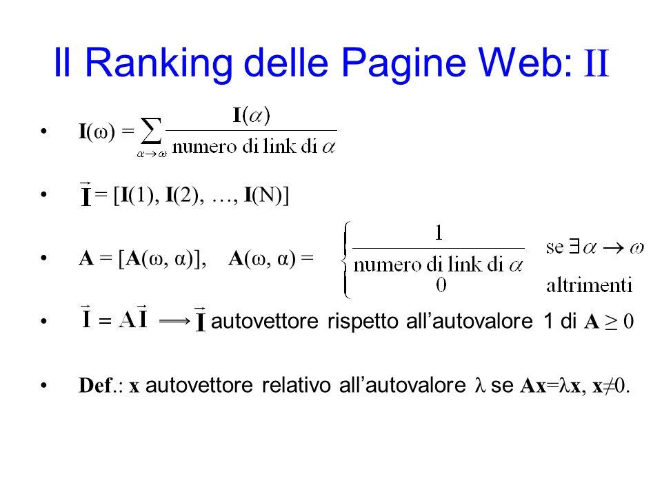 Il Ranking delle Pagine Web: II I(ω) = = [I(1), I(2), …, I(N)] A = [A(ω, α)], A(ω, α) = autovettore rispetto allautovalore 1 di A 0 Def.: x autovettor