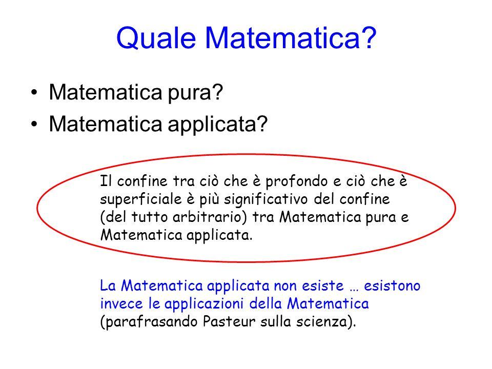 Quale Matematica? Matematica pura? Matematica applicata? Il confine tra ciò che è profondo e ciò che è superficiale è più significativo del confine (d
