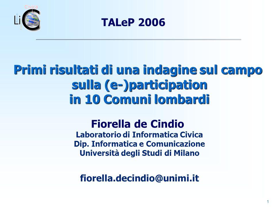 1 Primi risultati di una indagine sul campo sulla (e-)participation in 10 Comuni lombardi Fiorella de Cindio Laboratorio di Informatica Civica Dip.