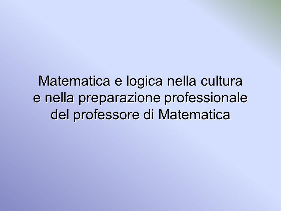 Matematica e logica nella cultura e nella preparazione professionale del professore di Matematica