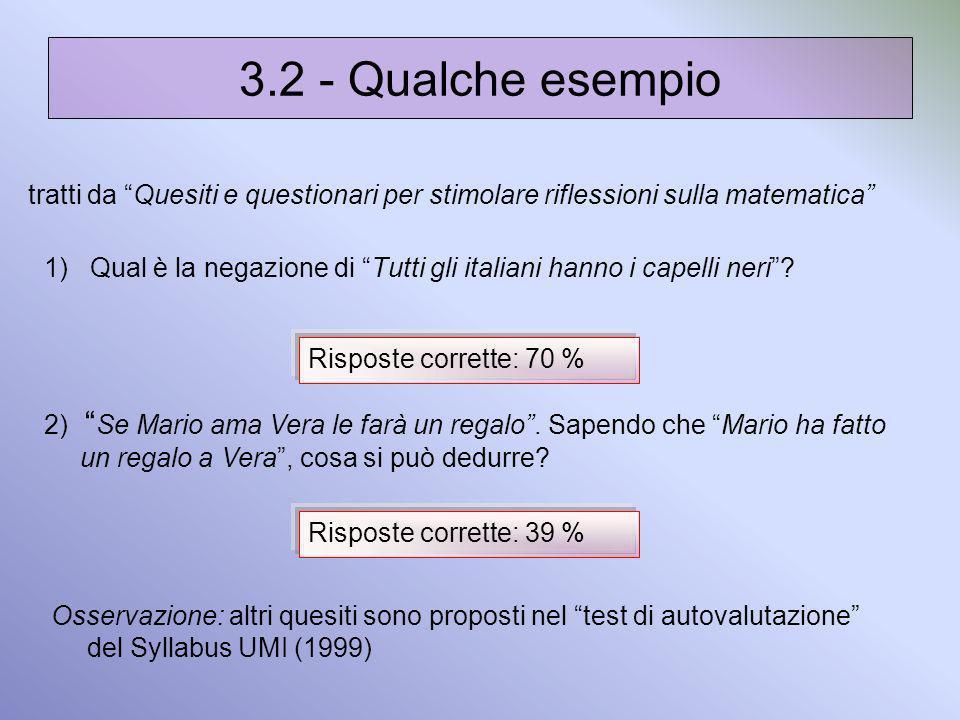 tratti da Quesiti e questionari per stimolare riflessioni sulla matematica 1) Qual è la negazione di Tutti gli italiani hanno i capelli neri? Risposte