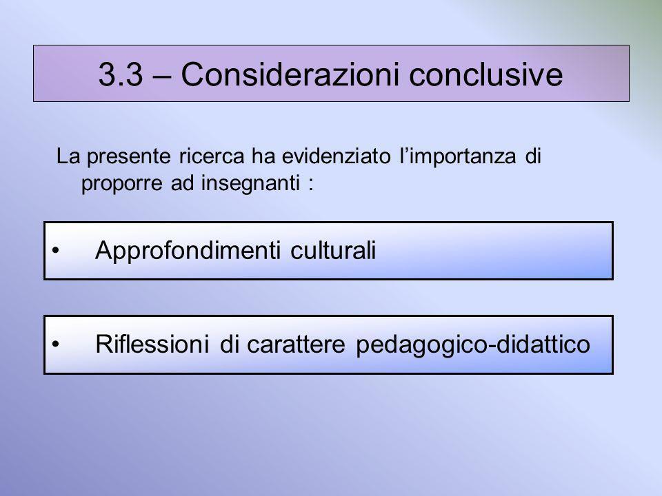 3.3 – Considerazioni conclusive Approfondimenti culturali Riflessioni di carattere pedagogico-didattico La presente ricerca ha evidenziato limportanza