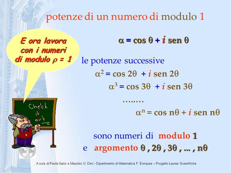 A cura di Paola Gario e Maurizio U. Dini – Dipartimento di Matematica F. Enriques – Progetto Lauree Scientifiche potenze di un numero di modulo 1 = co