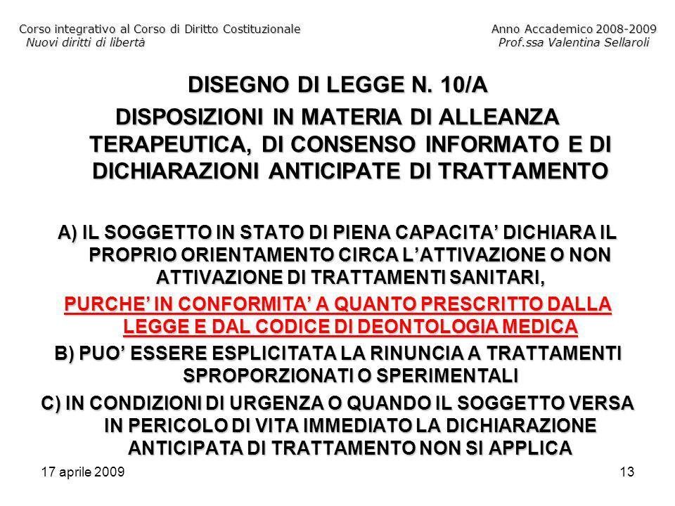 17 aprile 200913 Corso integrativo al Corso di Diritto CostituzionaleAnno Accademico 2008-2009 Nuovi diritti di libertàProf.ssa Valentina Sellaroli DISEGNO DI LEGGE N.