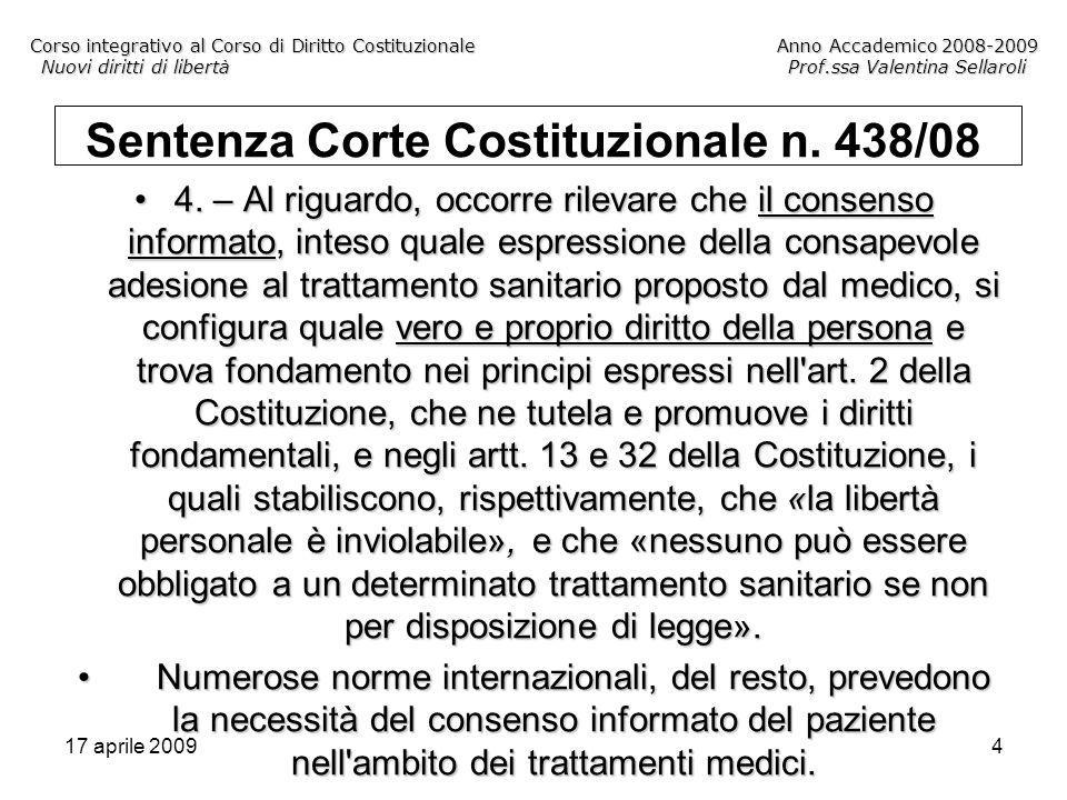17 aprile 20095 Corso integrativo al Corso di Diritto CostituzionaleAnno Accademico 2008-2009 Nuovi diritti di libertàProf.ssa Valentina Sellaroli Sentenza Corte Costituzionale n.
