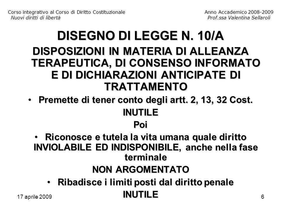 17 aprile 20096 Corso integrativo al Corso di Diritto CostituzionaleAnno Accademico 2008-2009 Nuovi diritti di libertàProf.ssa Valentina Sellaroli DISEGNO DI LEGGE N.