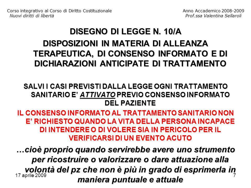 17 aprile 20097 Corso integrativo al Corso di Diritto CostituzionaleAnno Accademico 2008-2009 Nuovi diritti di libertàProf.ssa Valentina Sellaroli DISEGNO DI LEGGE N.