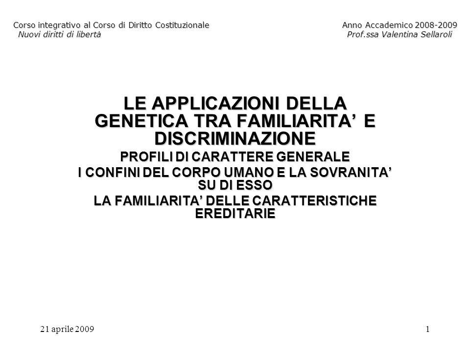 21 aprile 20091 Corso integrativo al Corso di Diritto CostituzionaleAnno Accademico 2008-2009 Nuovi diritti di libertàProf.ssa Valentina Sellaroli LE