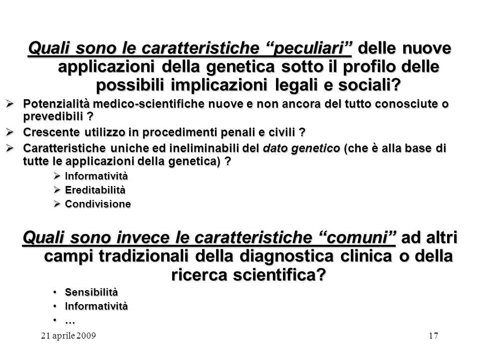 21 aprile 200917 Quali sono le caratteristiche peculiari delle nuove applicazioni della genetica sotto il profilo delle possibili implicazioni legali