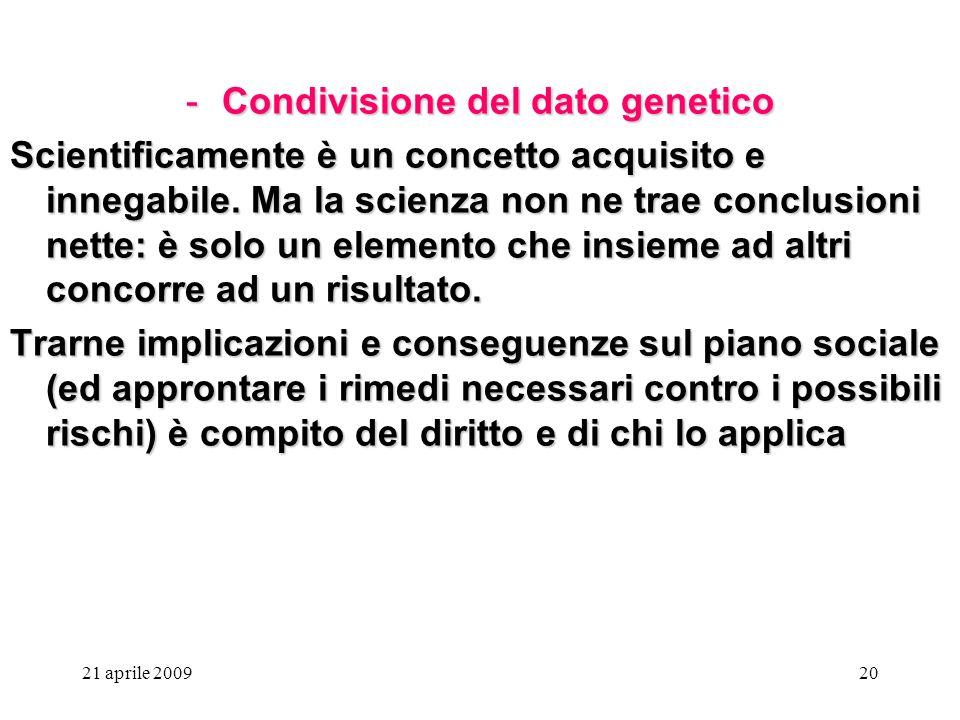 21 aprile 200920 -Condivisione del dato genetico Scientificamente è un concetto acquisito e innegabile. Ma la scienza non ne trae conclusioni nette: è