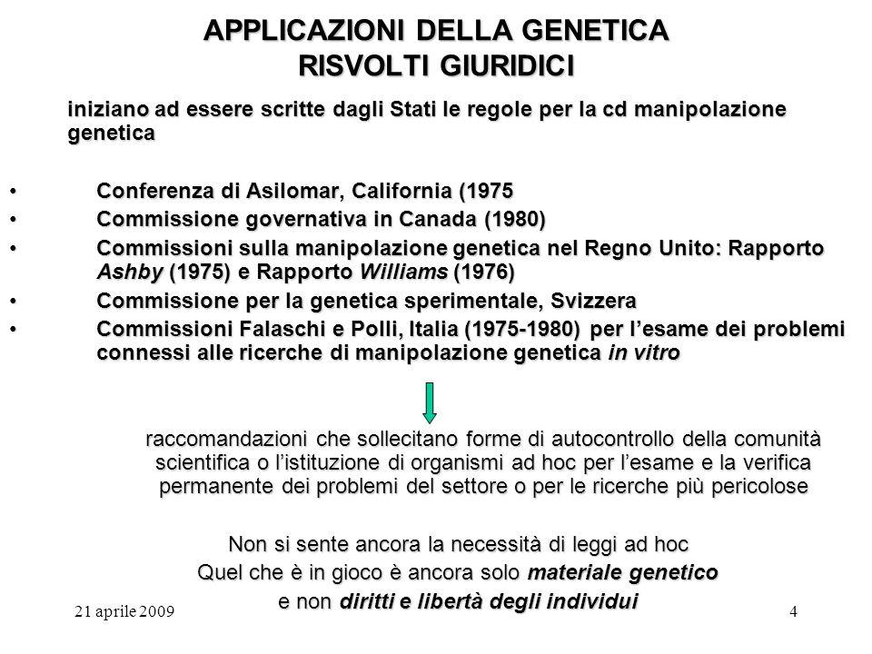 21 aprile 20094 APPLICAZIONI DELLA GENETICA RISVOLTI GIURIDICI iniziano ad essere scritte dagli Stati le regole per la cd manipolazione genetica Confe