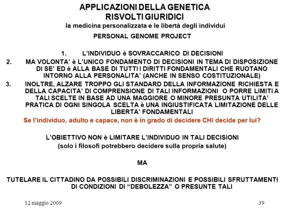 12 maggio 200939 APPLICAZIONI DELLA GENETICA RISVOLTI GIURIDICI la medicina personalizzata e le libertà degli individui PERSONAL GENOME PROJECT 1.