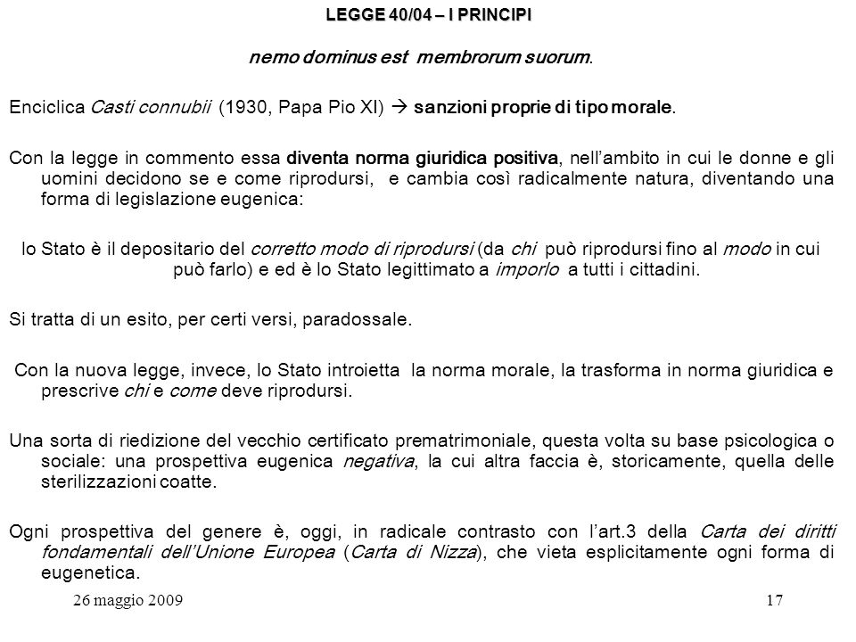26 maggio 200917 LEGGE 40/04 – I PRINCIPI nemo dominus est membrorum suorum.