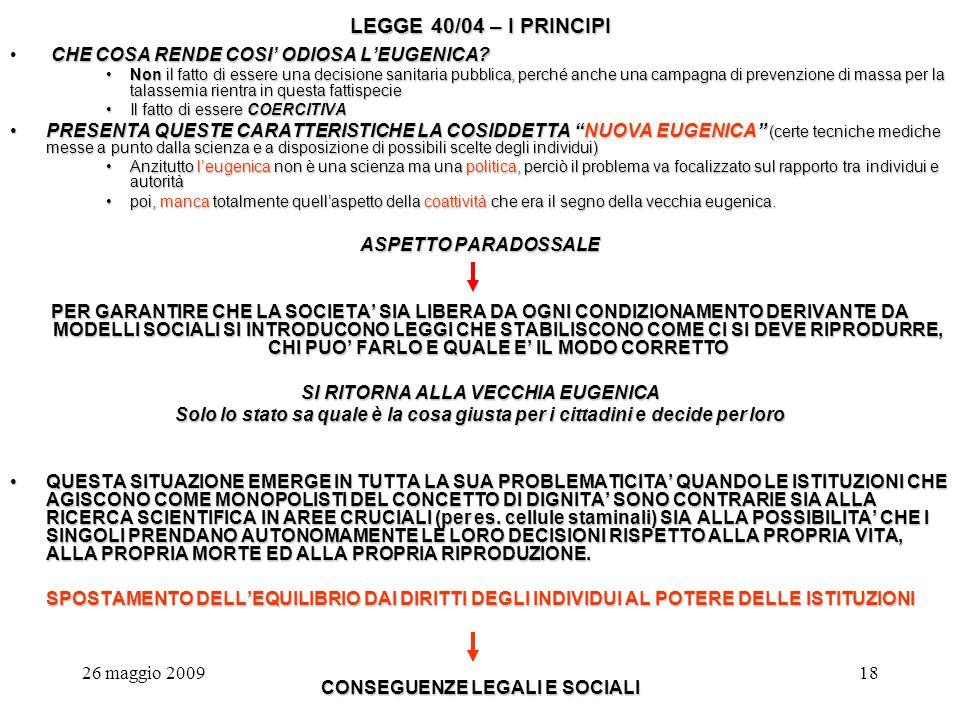 26 maggio 200918 LEGGE 40/04 – I PRINCIPI CHE COSA RENDE COSI ODIOSA LEUGENICA.