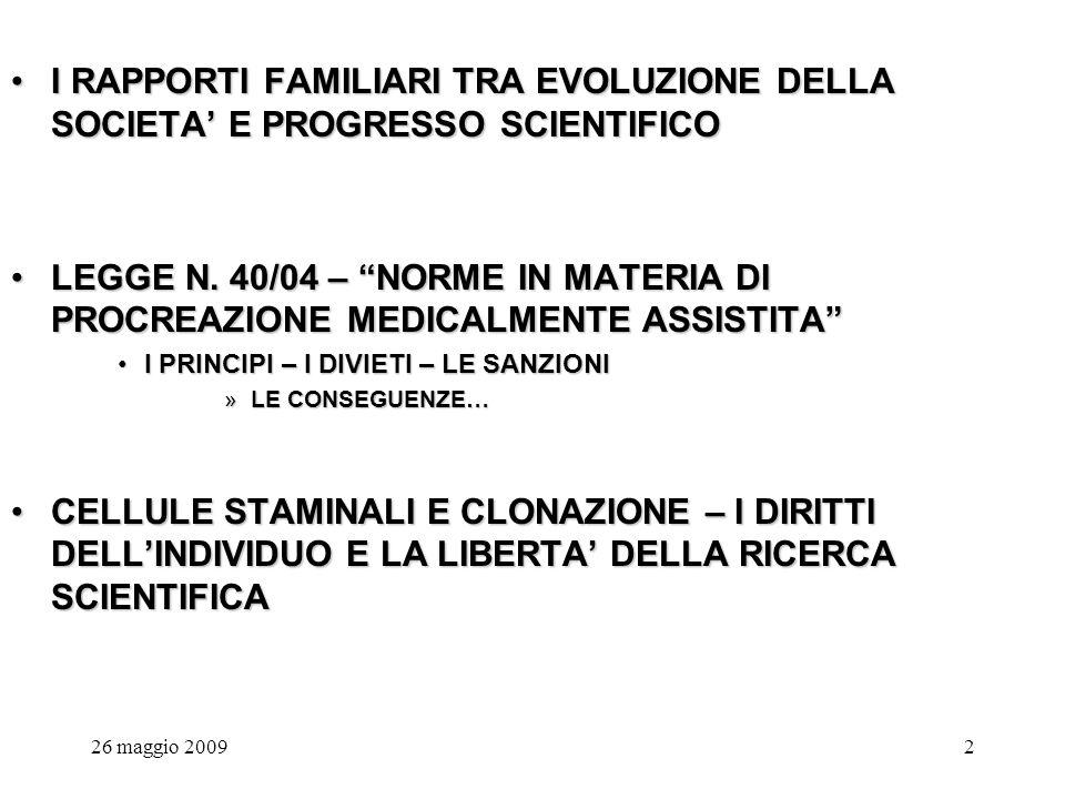 26 maggio 20092 I RAPPORTI FAMILIARI TRA EVOLUZIONE DELLA SOCIETA E PROGRESSO SCIENTIFICOI RAPPORTI FAMILIARI TRA EVOLUZIONE DELLA SOCIETA E PROGRESSO SCIENTIFICO LEGGE N.