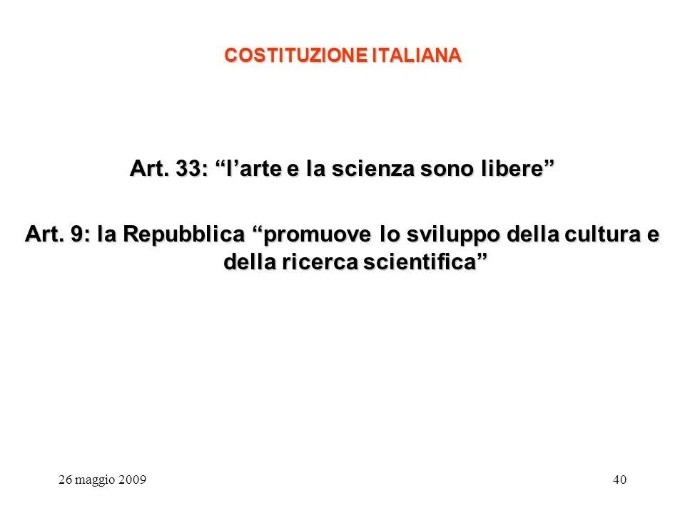 26 maggio 200940 COSTITUZIONE ITALIANA Art. 33: larte e la scienza sono libere Art.