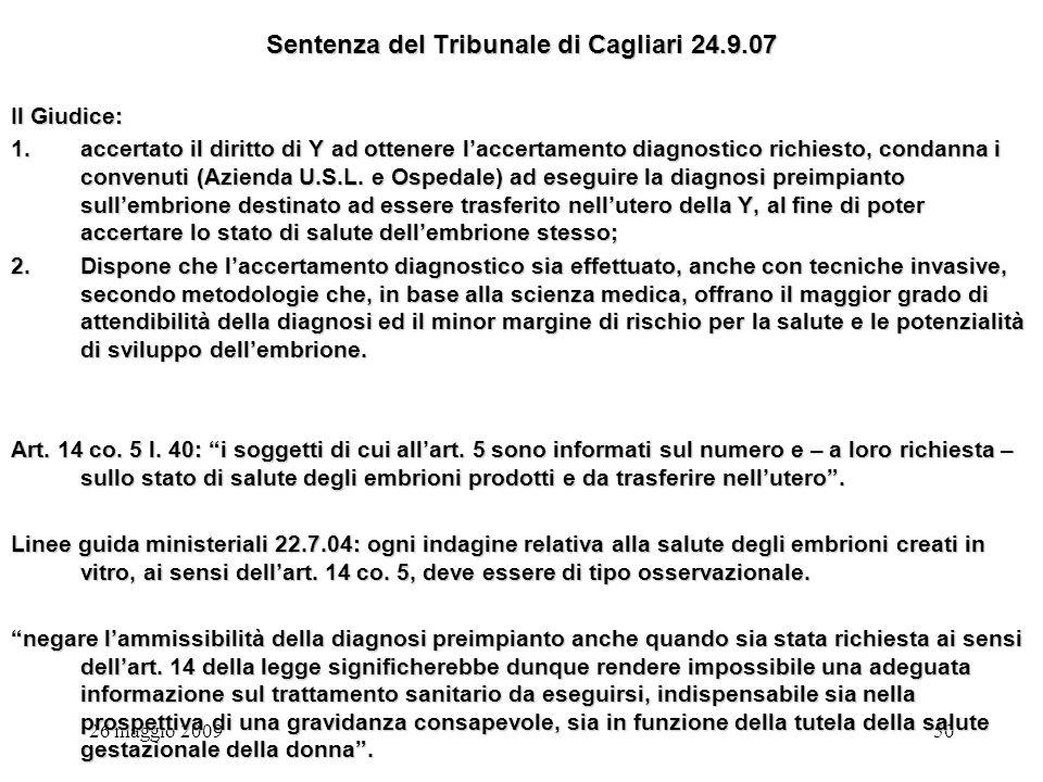 26 maggio 200950 Sentenza del Tribunale di Cagliari 24.9.07 Il Giudice: 1.accertato il diritto di Y ad ottenere laccertamento diagnostico richiesto, condanna i convenuti (Azienda U.S.L.