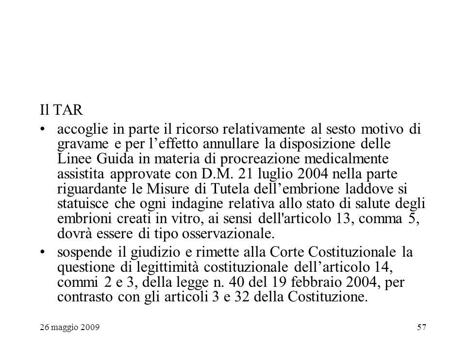 26 maggio 200957 Il TAR accoglie in parte il ricorso relativamente al sesto motivo di gravame e per leffetto annullare la disposizione delle Linee Guida in materia di procreazione medicalmente assistita approvate con D.M.