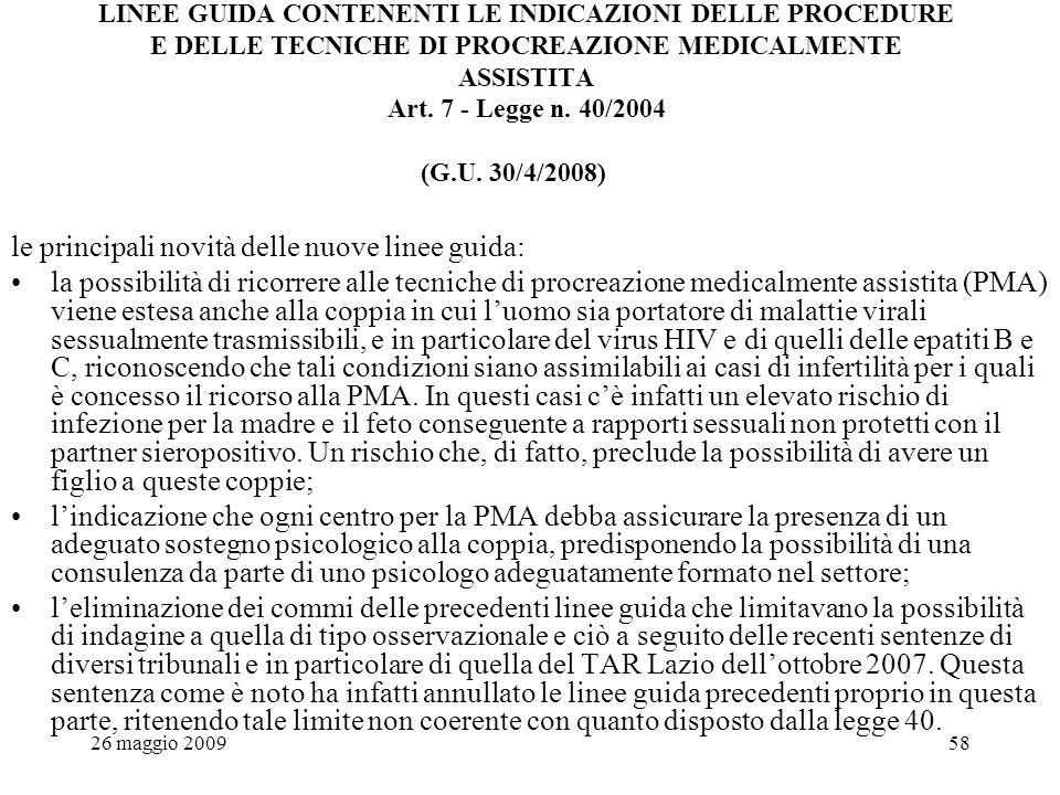 26 maggio 200958 LINEE GUIDA CONTENENTI LE INDICAZIONI DELLE PROCEDURE E DELLE TECNICHE DI PROCREAZIONE MEDICALMENTE ASSISTITA Art.