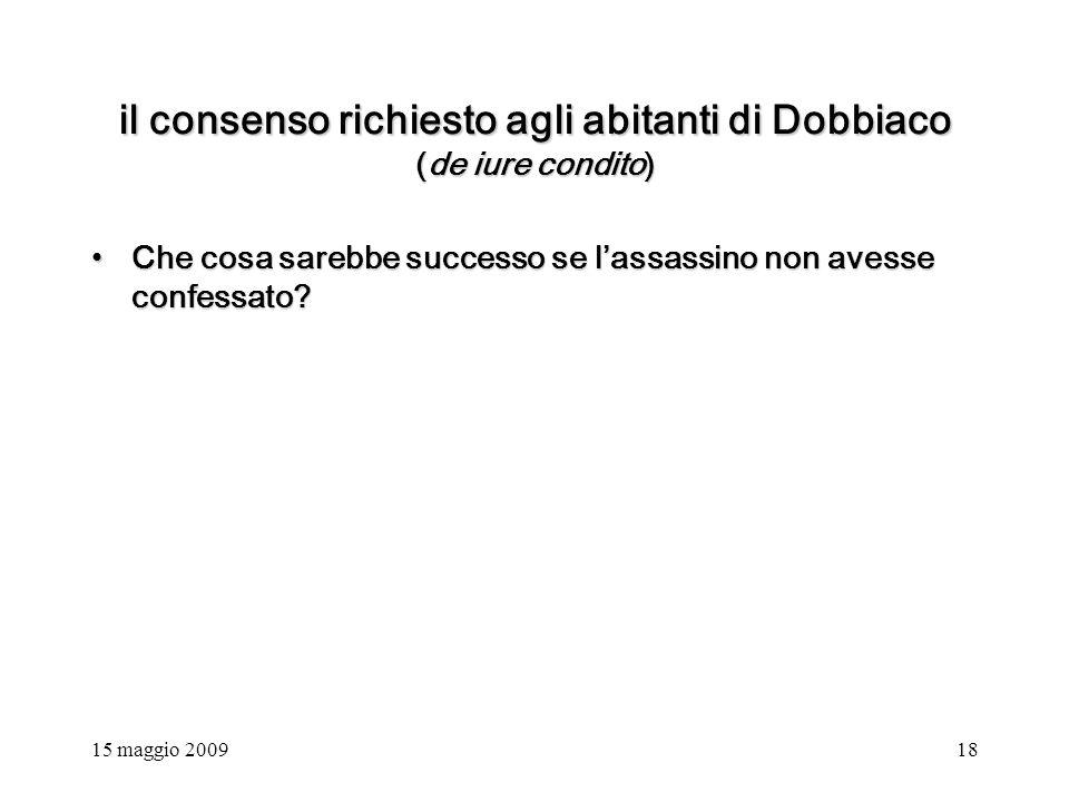 15 maggio 200918 il consenso richiesto agli abitanti di Dobbiaco (de iure condito) Che cosa sarebbe successo se lassassino non avesse confessato Che cosa sarebbe successo se lassassino non avesse confessato