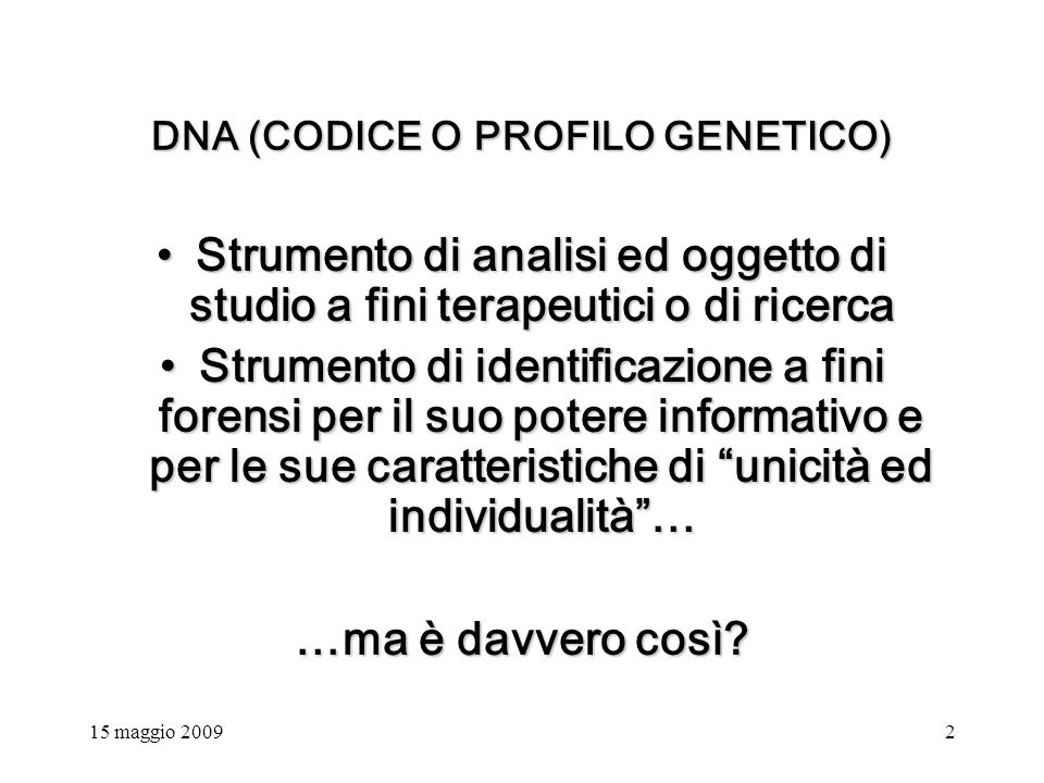 15 maggio 20093 COME SI ARRIVA ALLA IDENTIFICAZIONE TRAMITE IL DNA.