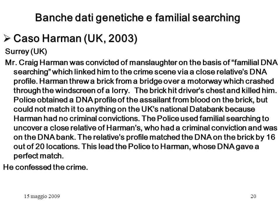 15 maggio 200920 Banche dati genetiche e familial searching Caso Harman (UK, 2003) Caso Harman (UK, 2003) Surrey (UK) Surrey (UK) Mr.