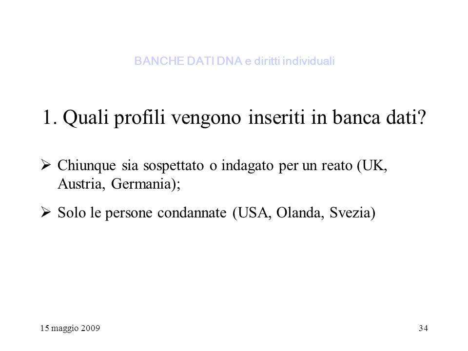 15 maggio 200934 BANCHE DATI DNA e diritti individuali 1.
