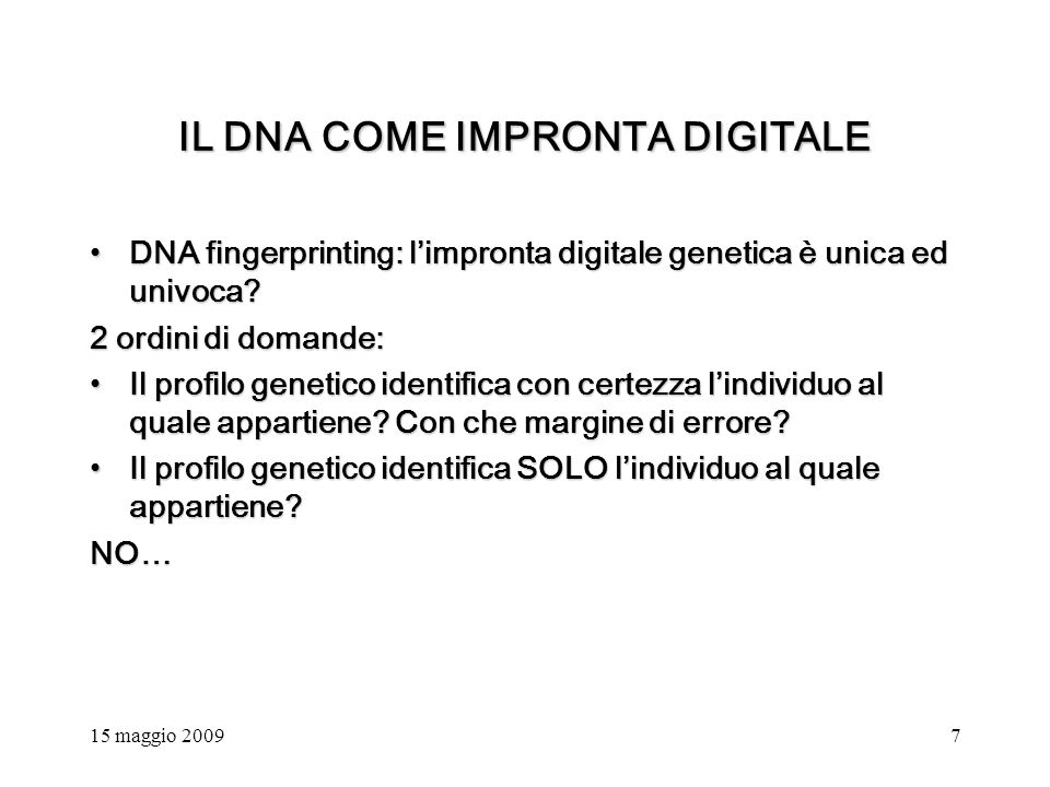 15 maggio 20097 IL DNA COME IMPRONTA DIGITALE DNA fingerprinting: limpronta digitale genetica è unica ed univoca DNA fingerprinting: limpronta digitale genetica è unica ed univoca.
