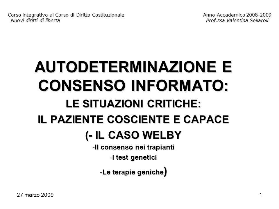 27 marzo 200912 Corso integrativo al Corso di Diritto CostituzionaleAnno Accademico 2008-2009 Nuovi diritti di libertàProf.ssa Valentina Sellaroli EUTANASIA OMICIDIO VOLONTARIO (ART.
