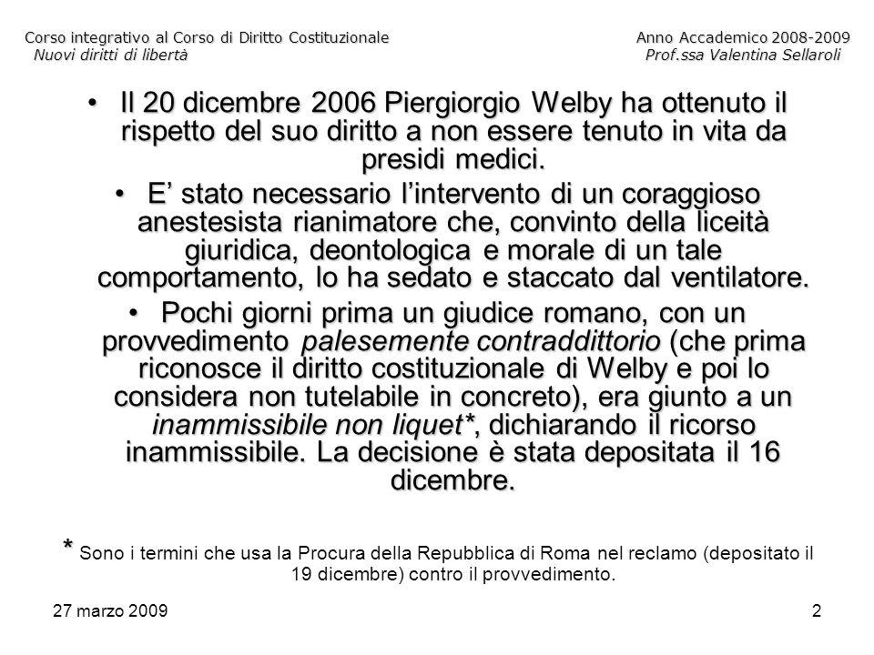 27 marzo 20092 Corso integrativo al Corso di Diritto CostituzionaleAnno Accademico 2008-2009 Nuovi diritti di libertàProf.ssa Valentina Sellaroli Il 2