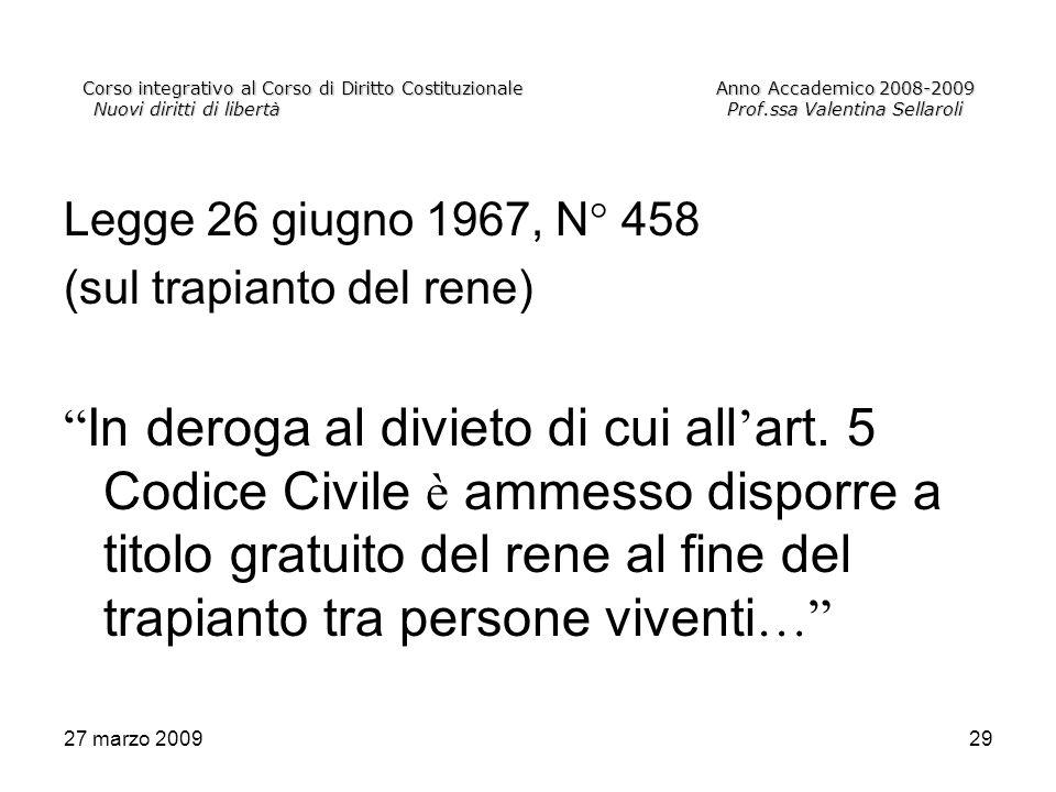 27 marzo 200929 Corso integrativo al Corso di Diritto CostituzionaleAnno Accademico 2008-2009 Nuovi diritti di libertàProf.ssa Valentina Sellaroli Leg