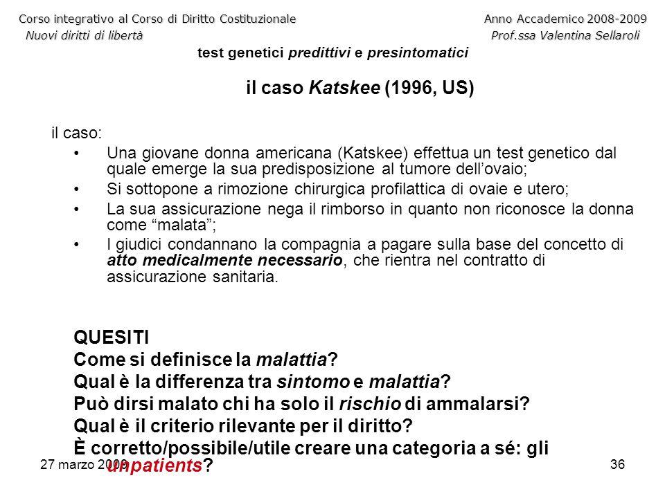 27 marzo 200936 Corso integrativo al Corso di Diritto CostituzionaleAnno Accademico 2008-2009 Nuovi diritti di libertàProf.ssa Valentina Sellaroli Cor