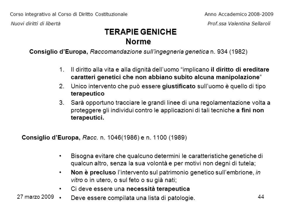 27 marzo 200944 Corso integrativo al Corso di Diritto CostituzionaleAnno Accademico 2008-2009 Nuovi diritti di libertàProf.ssa Valentina Sellaroli TER
