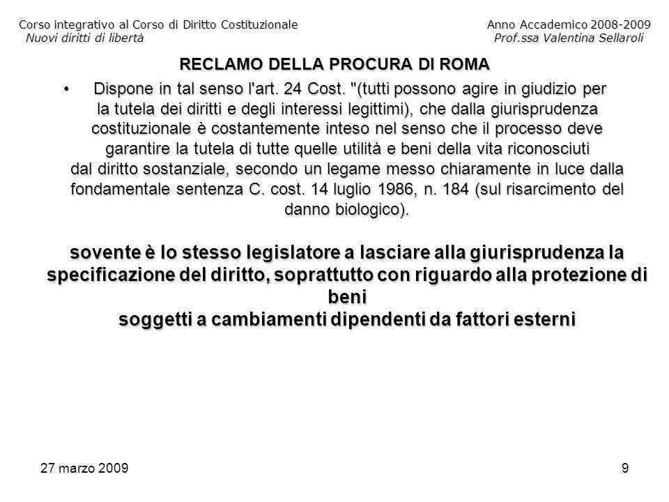 27 marzo 20099 Corso integrativo al Corso di Diritto CostituzionaleAnno Accademico 2008-2009 Nuovi diritti di libertàProf.ssa Valentina Sellaroli RECL