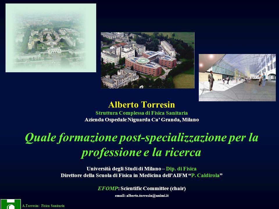 A.Torresin: Fisica Sanitaria Alberto Torresin Struttura Complessa di Fisica Sanitaria Azienda Ospedale Niguarda Ca Granda, Milano Quale formazione pos
