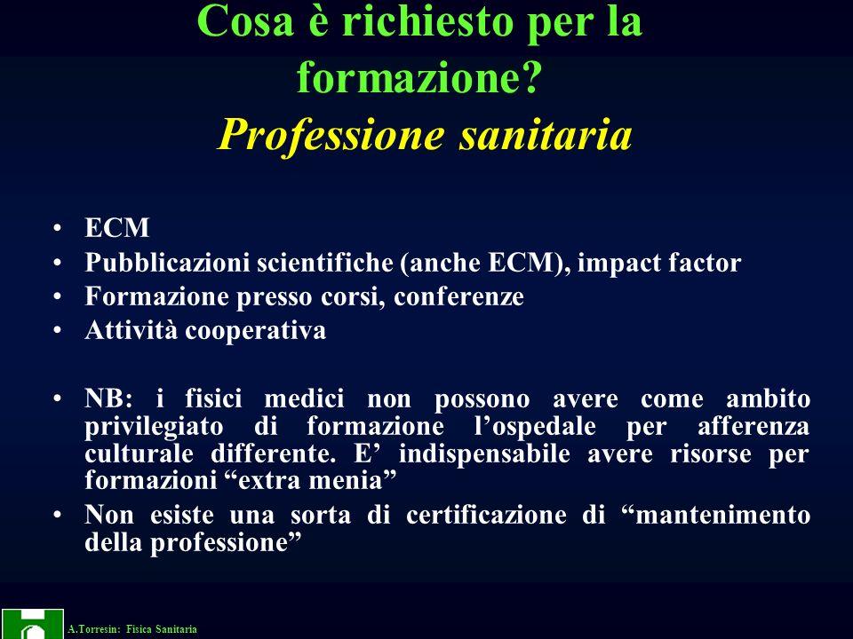A.Torresin: Fisica Sanitaria Cosa è richiesto per la formazione? Professione sanitaria ECM Pubblicazioni scientifiche (anche ECM), impact factor Forma