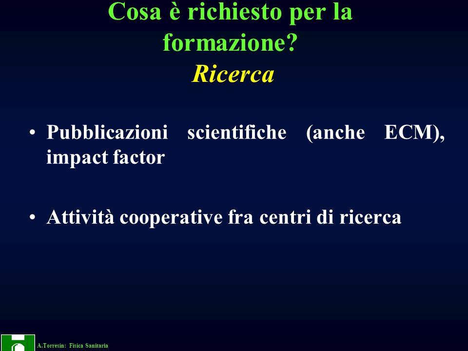 A.Torresin: Fisica Sanitaria Cosa è richiesto per la formazione? Ricerca Pubblicazioni scientifiche (anche ECM), impact factor Attività cooperative fr