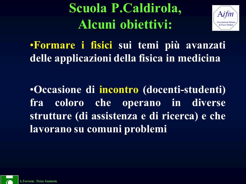 A.Torresin: Fisica Sanitaria Scuola P.Caldirola, Alcuni obiettivi: Formare i fisici sui temi più avanzati delle applicazioni della fisica in medicina