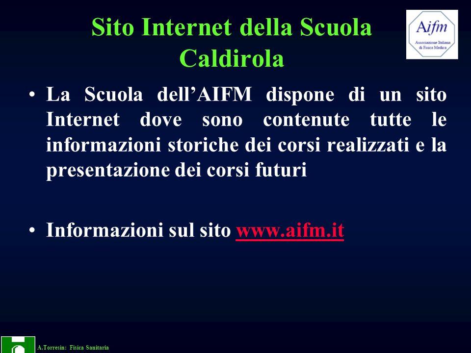 A.Torresin: Fisica Sanitaria Sito Internet della Scuola Caldirola La Scuola dellAIFM dispone di un sito Internet dove sono contenute tutte le informaz