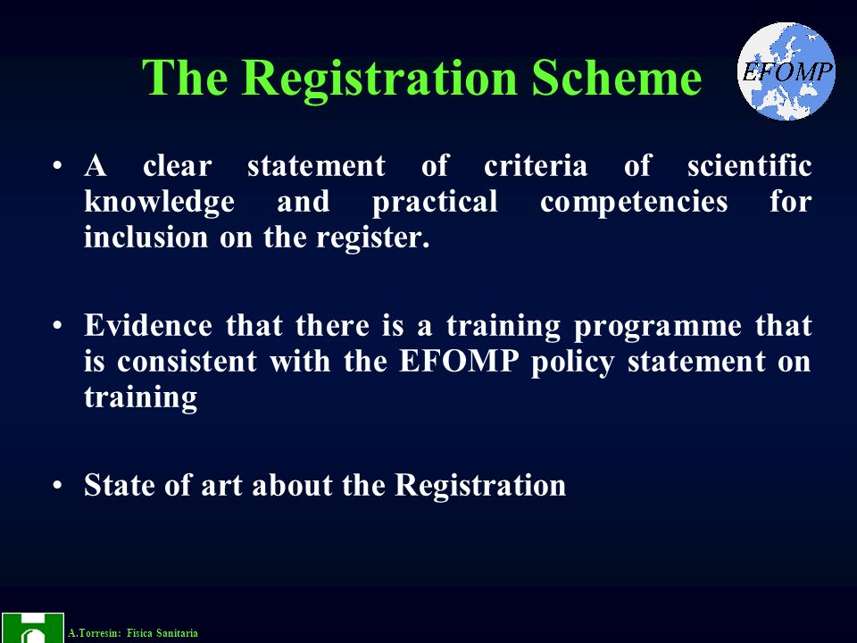 A.Torresin: Fisica Sanitaria The Registration Scheme A clear statement of criteria of scientific knowledge and practical competencies for inclusion on the register.