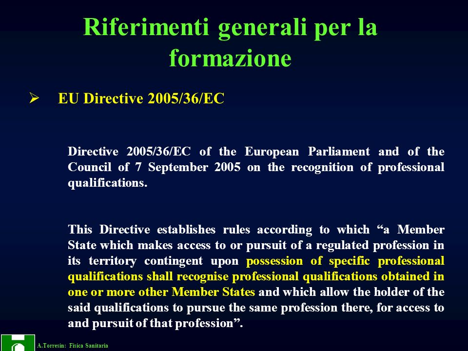 A.Torresin: Fisica Sanitaria EU Directive 2005/36/EC Directive 2005/36/EC of the European Parliament and of the Council of 7 September 2005 on the recognition of professional qualifications.