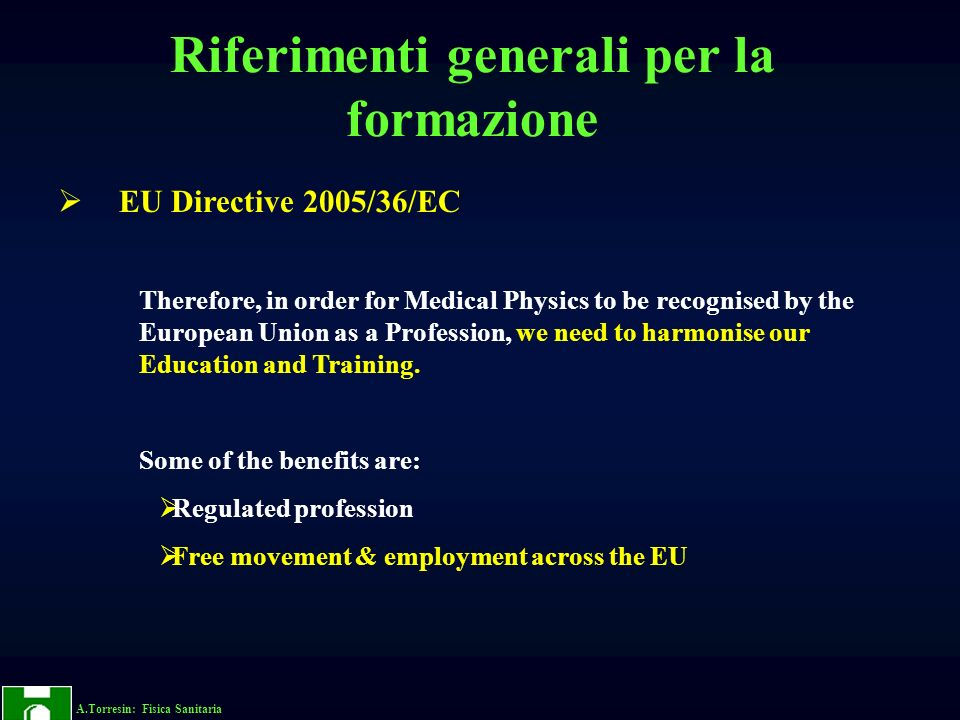 A.Torresin: Fisica Sanitaria EU Directive 2005/36/EC Therefore, in order for Medical Physics to be recognised by the European Union as a Profession, w