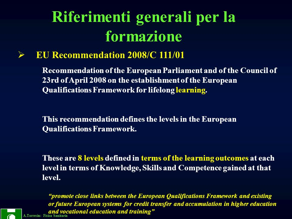 A.Torresin: Fisica Sanitaria EU Recommendation 2008/C 111/01 Recommendation of the European Parliament and of the Council of 23rd of April 2008 on the establishment of the European Qualifications Framework for lifelong learning.