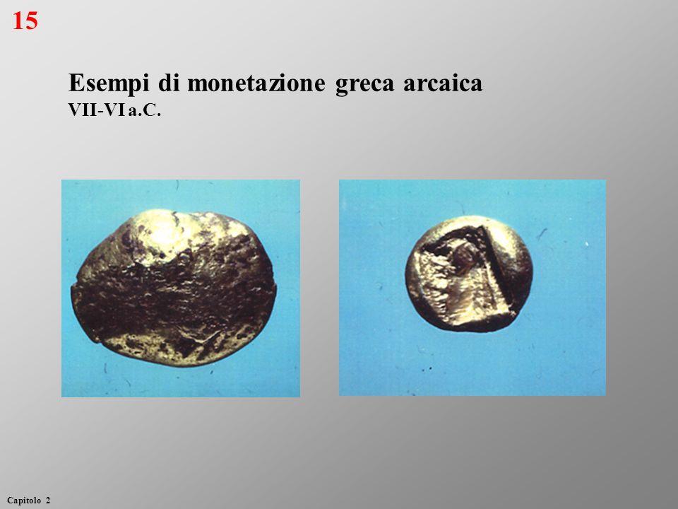Esempi di monetazione greca arcaica VII-VI a.C. 15 Capitolo 2
