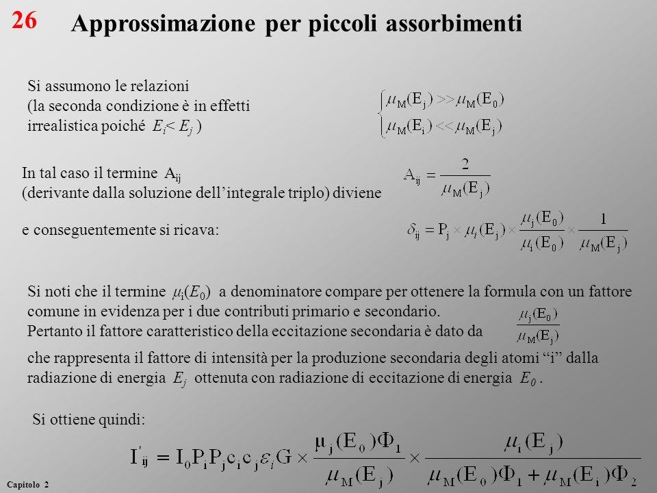 Approssimazione per piccoli assorbimenti Si assumono le relazioni (la seconda condizione è in effetti irrealistica poiché E i < E j ) In tal caso il t