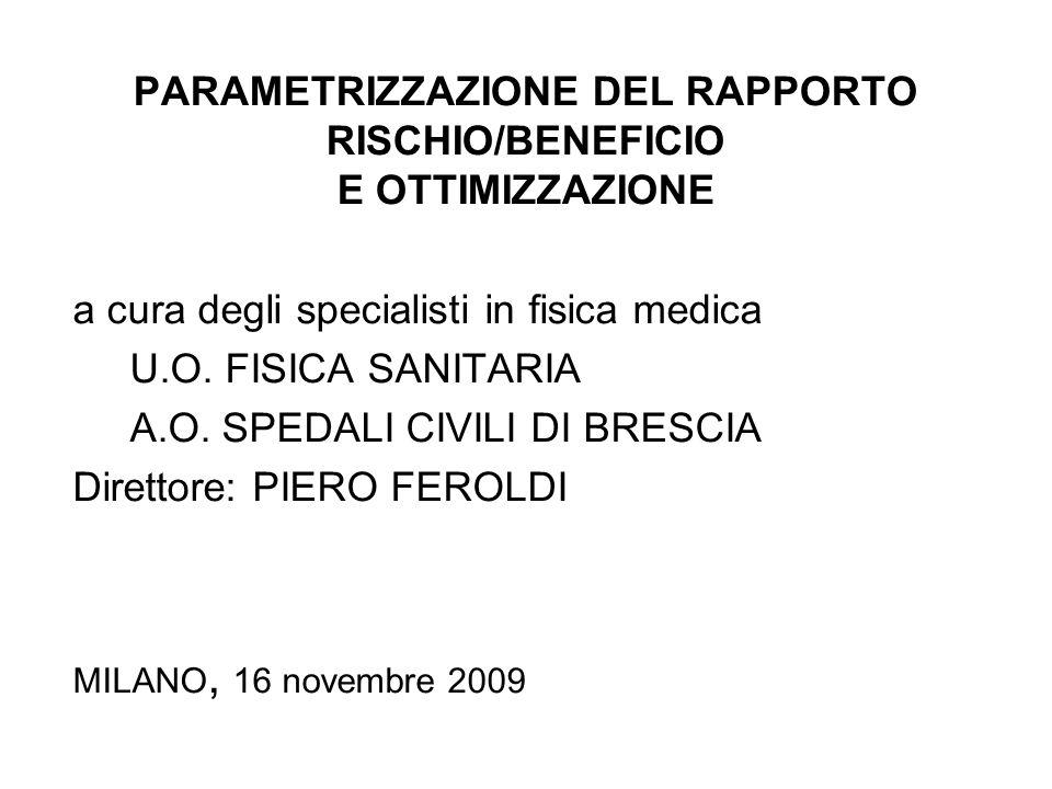 PARAMETRIZZAZIONE DEL RAPPORTO RISCHIO/BENEFICIO E OTTIMIZZAZIONE a cura degli specialisti in fisica medica U.O. FISICA SANITARIA A.O. SPEDALI CIVILI