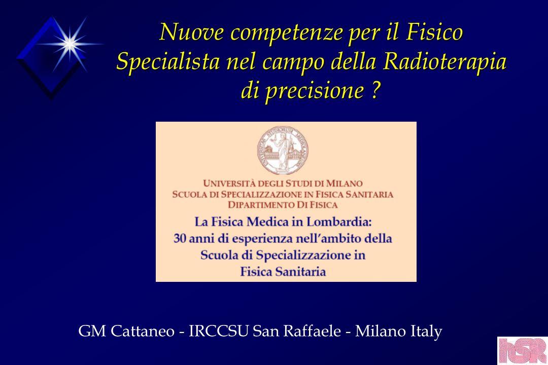 Nuove competenze per il Fisico Specialista nel campo della Radioterapia di precisione ? GM Cattaneo - IRCCSU San Raffaele - Milano Italy